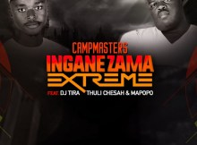 CampMasters ft. DJ Tira, Thuli Chesah & Mapopo - Izingane Zama Extreme, mp3 download gqom music, gqom music 2018, new gqom songs, south africa gqom music.