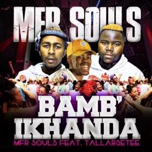 Mfr Souls feat. Tallarsetee - Bamb'ikhanda