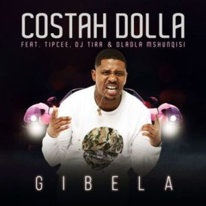 Costah Dolla ft. Tipcee, DJ Tira & Dladla Mshunqisi - Gibela