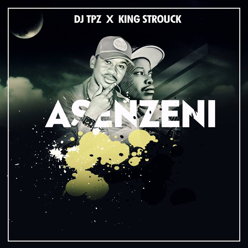Dj Tpz x King Strouck - Asenzeni