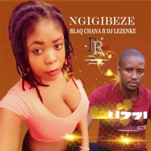 Blaq Chana feat. DJ Lezenke - Ngigibeze