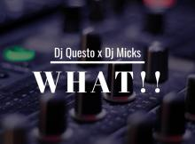 Dj Questo x Dj Micks - What!!!