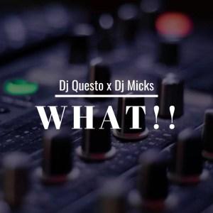 Dj Questo x Dj Micks - What!!!