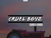 Cruel Boyz - Ganda Ganda