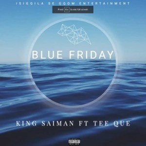 King Saiman Ft. Tee Que - Blue Friday