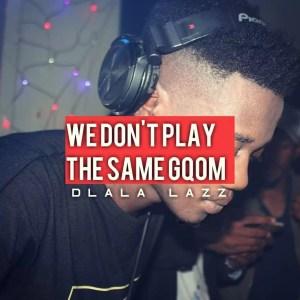 Dlala Lazz - We Don't Play The Same Gqom (DJ Mix)