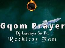 Dj Luvays SA feat. Reckless Boyz - Gqom Prayer