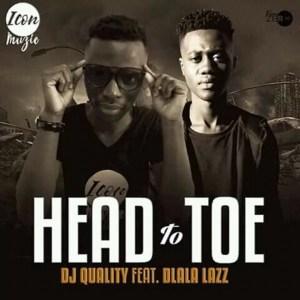 Dj Quality - Head To Toe (Ft Dlala Lazz)