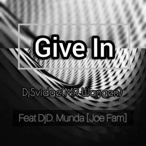 DjSvidge(Mr Wangen) X Dj.D Munda[Joe Fam] - Give In