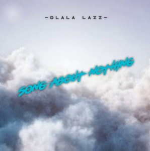 Dlala Lazz - Song About Nothing