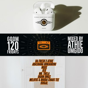 GqomFridays Mix Vol.120 (Mixed By Dj Athie)