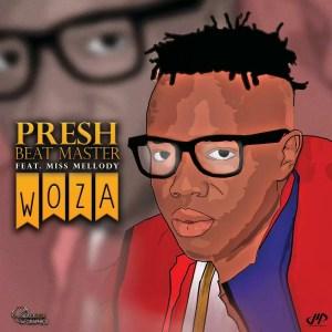 Presh Beat Master Ft. Miss Mellody - Woza