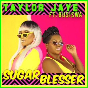 Taylor Jaye ft. Busiswa - Sugar Blesser