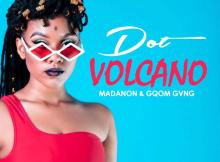 Dot Ft. Madanon & Gqom Gvng - Volcano