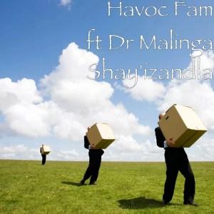 Havoc Fam Ft. Dr Malinga - Shay'izandla