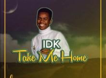 IDK - Take Me Home