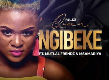 Nuz Queen - Ngibeke (feat. Mutual Frendz & Msamariya)