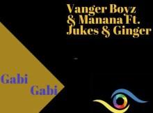 Vanger-Boyz & Manana - Gabi Gabi (feat. Jukes & Ginger)