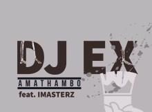 DJ EX feat. Imasterz - Amathambo (Extended Mix)