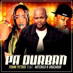Frank Petros - PA DURBAN (feat. Artchild & DJ Sbucardo)
