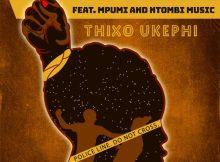 Heavy K ft. Mpumi & Ntombi Music - Thixo Ukephi