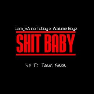 Liam SA no Tubby & Walume Boyz - Shit Baby (S.O 2 Team Baba)