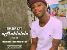 Shabba CPT - uMahlalela (Prod.Taboo no Sliso & uBiza Wethu & Mr thela)