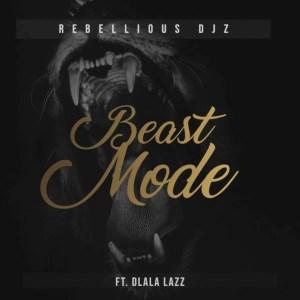 Rebellious DJz & Dlala Lazz - Beast Mode