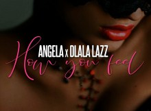 Angela - How You Feel (feat. Dlala Lazz)