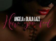 Angela - How You Feel (feat. Dlala Lazz)