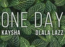 Kaysha & Dlala Lazz - One Day