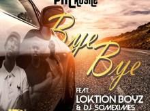 PM Rustle - Bye Bye (feat. Loktion Boyz & DjSomeximes)