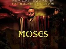 Fabiano Isdirane - Moses (feat. BlaqVision & Stailor Man)