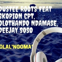 Dustee Roots & Deejay Soso - Dlal'Ngoma (Ft. Skopion CPT & Olothando Ndamase)