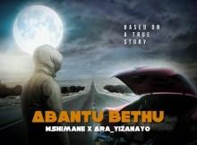 Mshimane & Ara - Abantu Bethu