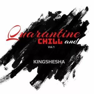 Kingshesha - Quarantine & Chill Vol. 1
