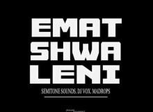Semitone Sounds, DJ Vox & Madrops - Ematshwaleni