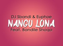 Dj Sbandi & Euphoe - Nangu Lona (feat. Bandile Shoqo)