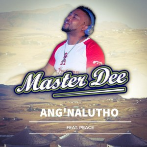 Master Dee - Ang'nalutho (feat. Peace)