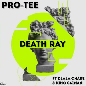 Pro Tee - Death Ray (feat. Dlala Chass & King Saiman)