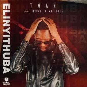 T-Man - Elinyithuba (feat. Mshayi & Mr Thela)