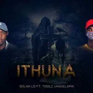 Solan - Ithuna (feat. Toolz Umazelaphi)