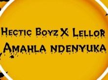 Hectic Boyz & LelloR - Amahla Ndenyuka