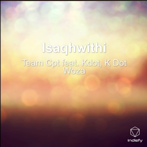 Team Cpt - Isaqhwithi (feat. Kdot & K Dot Woza)