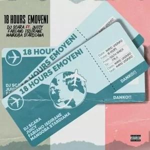 Dj Scara - 18 Hours Emoyeni (feat. Juicy, Fabiano Isdirane & Manqoba Stardiana)