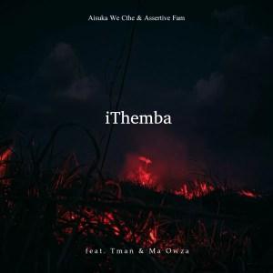 Aisuka We Cthe & Assertive Fam - iThemba (feat. Tman & Ma Owza)