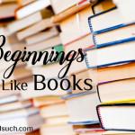 Beginnings are Like Books Katie Thompson
