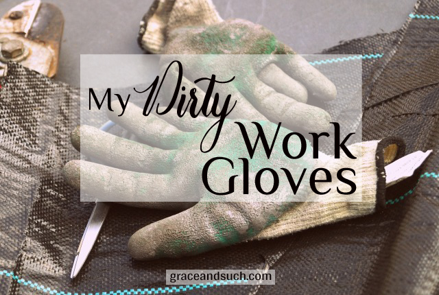 My Dirty Work Gloves