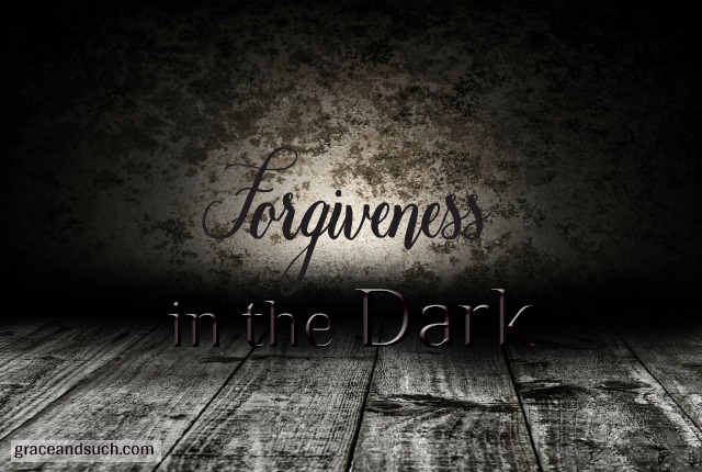 Forgiveness in the Dark
