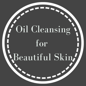 Oil Cleansing for Beautiful Skin